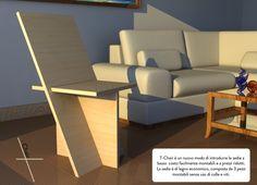 La T-Chair è un nuovo modo di introdurre le sedie a basso costo facilmente montabili e a prezzi ridotti.  Destinata a un' utenza vasta grazie alla sua semplicità.  La sedia è di legno economico, composta da 3 pezzi montabili senza uso di colle e viti, resistente come se ci fossero!