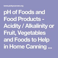 pH of Foods and Food Products - Acidity / Alkalinity or Fruit, Vegetables and Foods to Help in Home Canning and Food Preservation