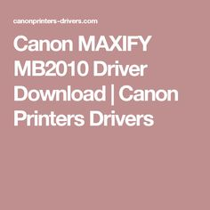 Canon MAXIFY MB2010 Driver Download | Canon Printers Drivers