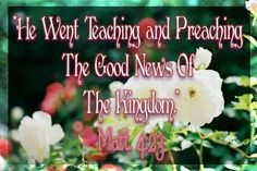 Matthew 4:23 - Jesus preached the good news of the kingdom, and he commanded his followers to do the same. Matthew 28:19 Matthew 24:14.