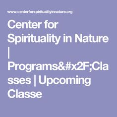 Center for Spirituality in Nature | Programs/Classes | Upcoming Classe
