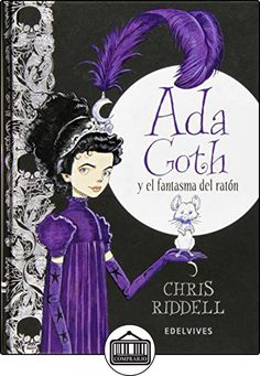 Ada Goth y el fantasma del ratón Chris Riddell (Edelvives) Lord, Chris Riddell, Fiction, The Cheshire, Happy Reading, Recorded Books, Friends Show, Goth Girls, My Books