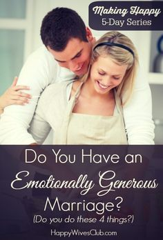 Do You Have an Emotionally Generous Marriage? (Try These 4 Steps)