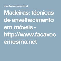 Madeiras: técnicas de envelhecimento em móveis -   http://www.facavocemesmo.net