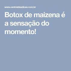 Botox de maizena é a sensação do momento!