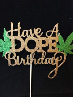 Birthday Ideas Discover Your place to buy and sell all things handmade Have a Dope Birthday Cake Topper / 420 Birthday decorations / Weed Party / Pot Leaf Cake Topper Weed Birthday Cake, Glitter Birthday Cake, Funny Birthday Cakes, Birthday Cake For Him, Happy Birthday Cake Topper, 27th Birthday, Happy Birthday Weed, Birthday Wishes, Birthday Cards