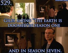 "Little Buffy things 529. Giles saying ""The earth is doomed,"" in season one and in season seven."