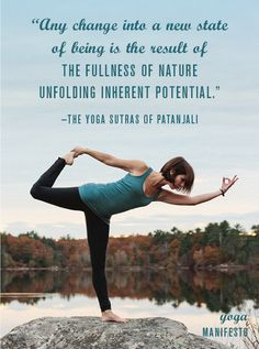 """""""Any change into a new state of being is the result of the fullness of nature unfolding inherent potential."""" -the Yoga Sutras of Patanjali P..."""