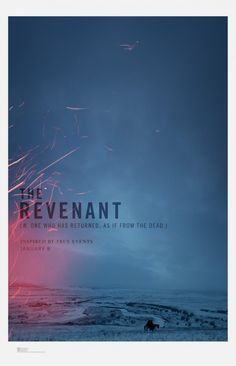 The Revenant: A poster that benefits from the large scale format, a dreamy blue landscape, red sparks from an unseen fire, and a judicious use of dictionary definition.