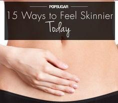 15 Ways to Feel Skinnier by the End of Today - Slimming down takes time and dedication, but a few quick tricks can help you feel a little bit lighter in just one day. Read on to get our tips for feeling less bloated and puffy — and having a flatter belly — by the end of today!