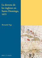 La derrota de los ingleses en Santo Domingo, 1655 / Bernardo Vega PublicaciónMadrid : Doce Calles, D.L. 2014
