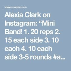 """Alexia Clark on Instagram: """"Mini Band!  1. 20 reps  2. 15 each side  3. 10 each  4. 10 each side  3-5 rounds  #alexiaclark #queenofworkouts #gymworkout #minibands…"""""""