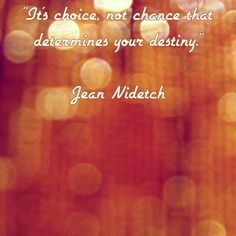 """It's choice, not chance that determines your destiny."" Jean Nidetch #qod #qotd"