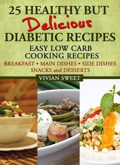 25 Healthy but Delicious Diabetic Recipes - Easy Low Carb Cooking Recipes (Breakfast, Main Dishes, Side Dishes, Snacks and Desserts) by Vivian Sweet, http://www.amazon.com/dp/B00C6MDPW0/ref=cm_sw_r_pi_dp_zN8yrb1C65SWG