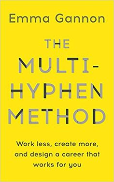 The Multi-Hyphen Method: Work less, create more, and design a career that works for you.: Amazon.co.uk: Emma Gannon: Books