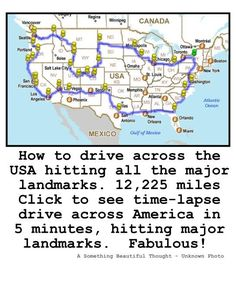 THE DREAM! - How to drive across the USA hitting all the major landmarks. 12,225 miles. Click to see time-lapse drive across America in 5 minutes, hitting major landmarks.http://www.picturecorrect.com/news/time-lapse-drive-across-america-in-5-minutes/