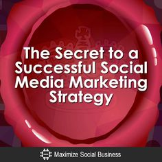 The Secret to a Successful Social Media Marketing Strategy
