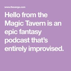 Hello from the Magic Tavern is an epic fantasy podcast that's entirely improvised.