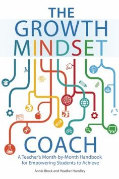 The growth mindset coach: A teacher's month-by-month handbook for empowering students to achieve. (2016) by Annie Brock & heather Hundley.