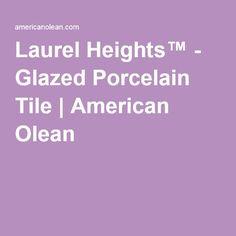 Laurel Heights™ - Glazed Porcelain Tile | American Olean