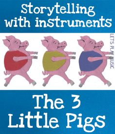 Story Time; Storytelling with Instruments : The 3 Little Pigs Tutorial.•°•°•° Verhaaltje vertellen met muziek; De Drie Kleine Biggetjes. Op deze site de handreiking en ideetjes!