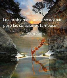Los problemas nunca se acaban pero las soluciones tampoco (Paulo Coelho) #alimentatubienestar