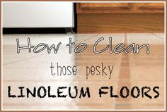 How to Clean Pesky Linoleum Floors - Need to try