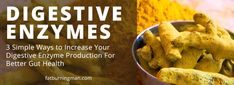 3 Simple Ways to Increase Your Digestive Enzyme Production For Better Gut Health
