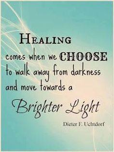 Healing comes when you choose to let go all of the pain and focus on brighter days.