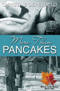 More Than Pancakes (The Maple Leaf Series Book 1) by Christine DePetrillo, http://www.amazon.com/dp/B00KLOWX4G/ref=cm_sw_r_pi_dp_Z9bZub12MN121