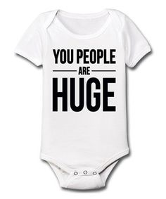 White 'You People Are Huge' Bodysuit - Infant
