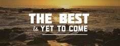 Static Quotes – Static Quotes The Best Is Yet To Come, Confidence Quotes, Trust Quotes, Self Confidence Quotes