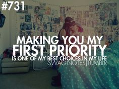 Making You My First Priority Is One Of My Best Choices In My Life. #swagnotes