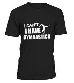 Gymnastic Shirts I Can T I Have Gymnastics For Girls T shirt   => Check out this shirt by clicking the image, have fun :) Please tag, repin & share with your friends who would love it. #Gymnastics #Gymnasticsshirt #Gymnasticsquotes #hoodie #ideas #image #photo #shirt #tshirt #sweatshirt #tee #gift #perfectgift #birthday #Christmas