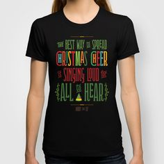 Buddy the Elf! The Best Way to Spread Christmas Cheer is Singing Loud for All to Hear T-shirt