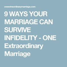 9 WAYS YOUR MARRIAGE CAN SURVIVE INFIDELITY - ONE Extraordinary Marriage