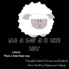 Tonight's Joke for Tomorrow's Students What do sheep do on sunny days? Have a baa-baa-cue!  Follow me on Pinterest where I have an entire board dedicated to my jokes.  Pinterest: FernSmith Board: Jokes for Kids.  #TonightsJokeForTomorrowsStudents  #FernSmithsClassroomIdeas Lame Jokes, Work Jokes, Puns Jokes, Jokes And Riddles, Funny Jokes For Kids, Funny Puns, Kid Jokes, Memes, Classroom Jokes