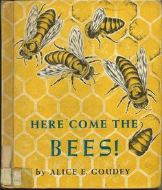 Here Come The Bees! Children's book by Alice E. Goudey 1960. Bees.