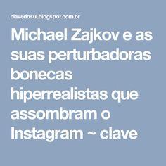 Michael Zajkov e as suas perturbadoras bonecas hiperrealistas que assombram o Instagram ~ clave