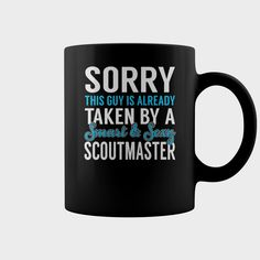 Sorry This Guy is Already Taken by a Smart and Sexy Scoutmaster Job Mug, Order HERE ==> https://www.sunfrog.com/Jobs/137163464-1002103577.html?6782, Please tag & share with your friends who would love it,badminton art, archery gear, archery tattoo#running, #cooking, #receipe  #legging #shirts #ideas #popular #shop #goat #sheep #dogs #cats #elephant #pets #art #cars #motorcycles #celebrities #DIY #crafts #design #food #drink #gardening #geek #hair #beauty #health #fitness