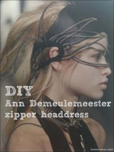 http://www.monoxious.com/diy-fashion-tutorial-ann-demeulemeester-ss2010-zipper-headdress/