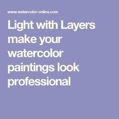 Light with Layers make your watercolor paintings look professional