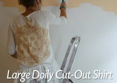Just add a large doily to the back of an old tee shirt for a cute new looking shirt!