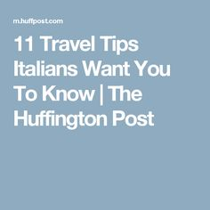 11 Travel Tips Italians Want You To Know | The Huffington Post