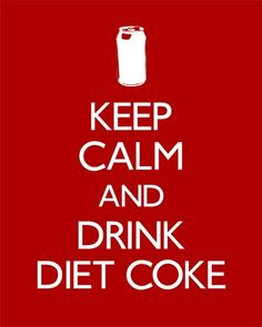 Keep Calm and Drink Diet Coke