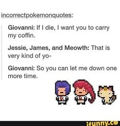 Omg Giovanni So rude to Jessie James and Meowth! The funny thing he would actual… Omg Giovanni So rude to Jessie James and Meowth! The funny thing he would actually say that . Play Pokemon, Pokemon Funny, Pokemon Memes, Pokemon Pokemon, Pokemon Stuff, Pokemon Fusion, Pokemon Cards, Gotta Catch Them All, Catch Em All