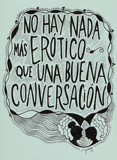 Non c'è niente di più erotico di una buona conversazione.