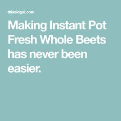 Making Instant Pot Fresh Whole Beets has never been easier.