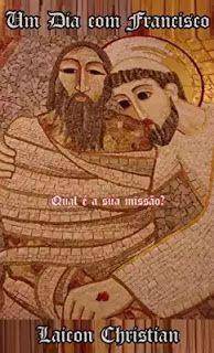 Leitura & Cia: [Resenha] Um Dia com Francisco - Laicon Christian....