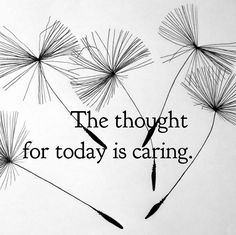 The Thought for Today is CARING
